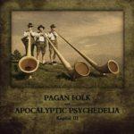 Pagan Folk und Apocalyptic Psychedelia — Kapitel III